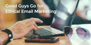 Good Guys Go for Ethical Email Marketing