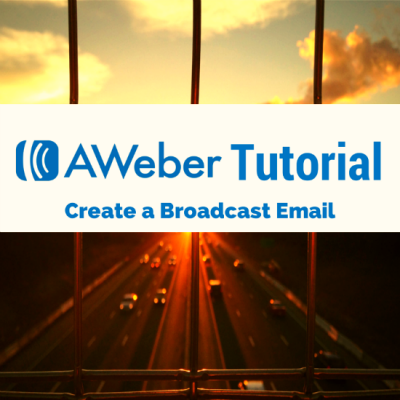 AWeber Tutorial Create a Broadcast Email