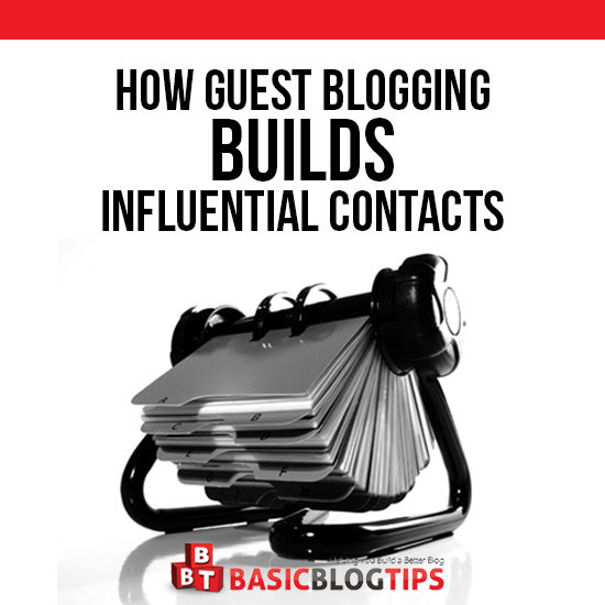 HOW TO: Build Influential Contacts Through Guest Blogging