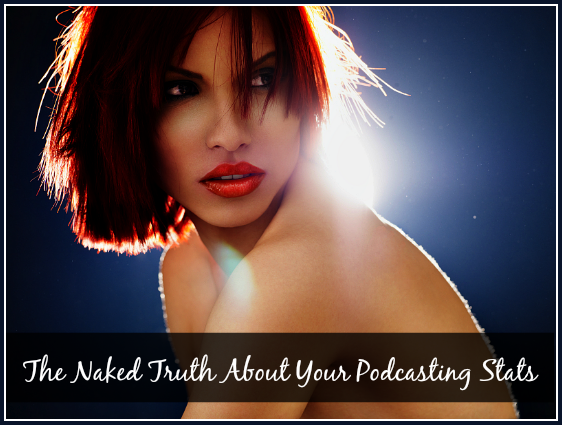 naked truth about your podcasting stats