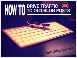How To Drive More Traffic To Old Blog Posts From Search Engines