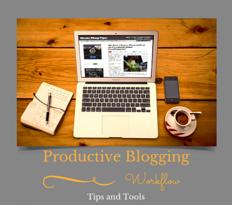 Tips and Tools for a Productive Blogging Workflow