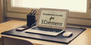 Six Top Ecommerce WordPress Plugins