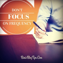 Don't Focus on Blog Post Frequency