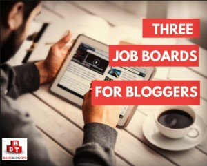 Three Job Boards for Bloggers