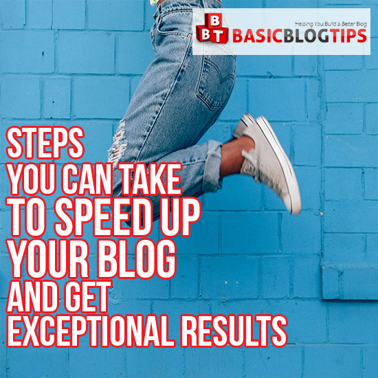 Steps You Can Take to Speed up Your Blog and Get ...