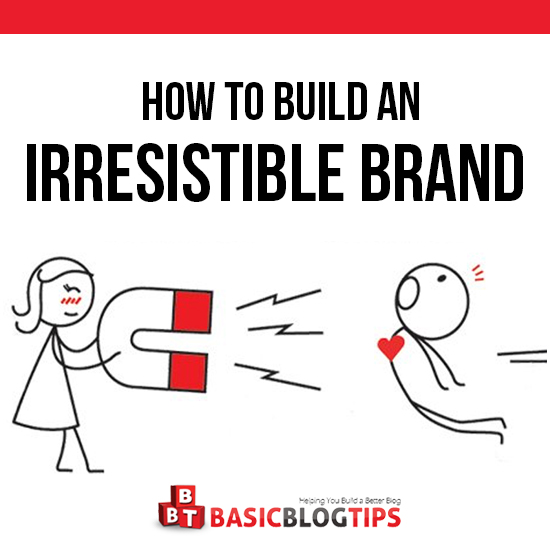 How To Build In Irresistible Brand Even If You Are A